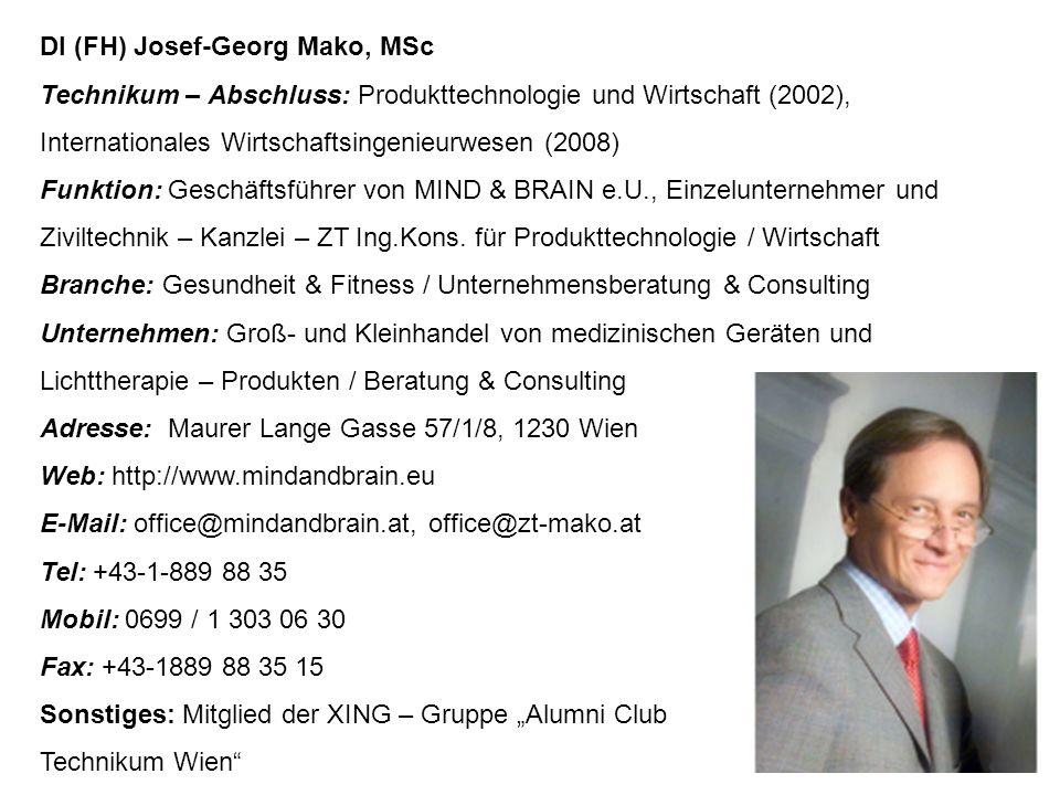 DI (FH) Josef-Georg Mako, MSc Technikum – Abschluss: Produkttechnologie und Wirtschaft (2002), Internationales Wirtschaftsingenieurwesen (2008) Funktion: Geschäftsführer von MIND & BRAIN e.U., Einzelunternehmer und Ziviltechnik – Kanzlei – ZT Ing.Kons.
