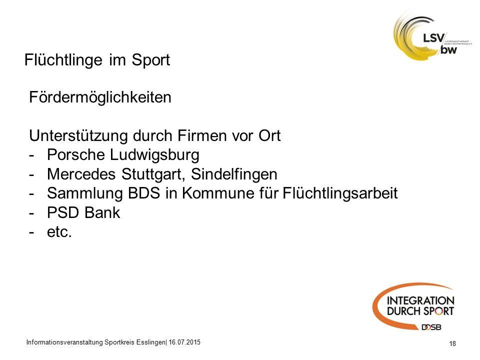 Flüchtlinge im Sport 18 Fördermöglichkeiten Unterstützung durch Firmen vor Ort -Porsche Ludwigsburg -Mercedes Stuttgart, Sindelfingen -Sammlung BDS in Kommune für Flüchtlingsarbeit -PSD Bank -etc.