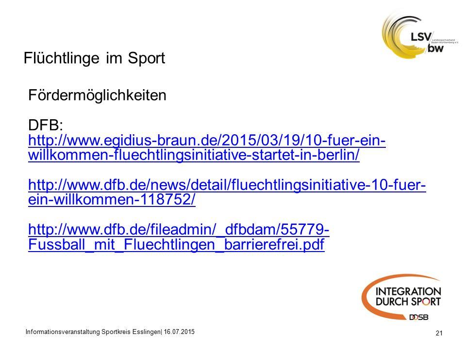 Flüchtlinge im Sport 21 Fördermöglichkeiten DFB: http://www.egidius-braun.de/2015/03/19/10-fuer-ein- willkommen-fluechtlingsinitiative-startet-in-berlin/ http://www.dfb.de/news/detail/fluechtlingsinitiative-10-fuer- ein-willkommen-118752/ http://www.dfb.de/fileadmin/_dfbdam/55779- Fussball_mit_Fluechtlingen_barrierefrei.pdf Informationsveranstaltung Sportkreis Esslingen| 16.07.2015