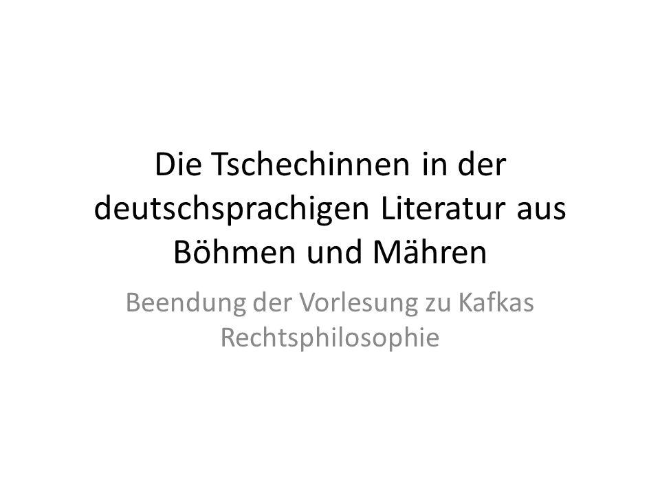 Die Tschechinnen in der deutschsprachigen Literatur aus Böhmen und Mähren Beendung der Vorlesung zu Kafkas Rechtsphilosophie