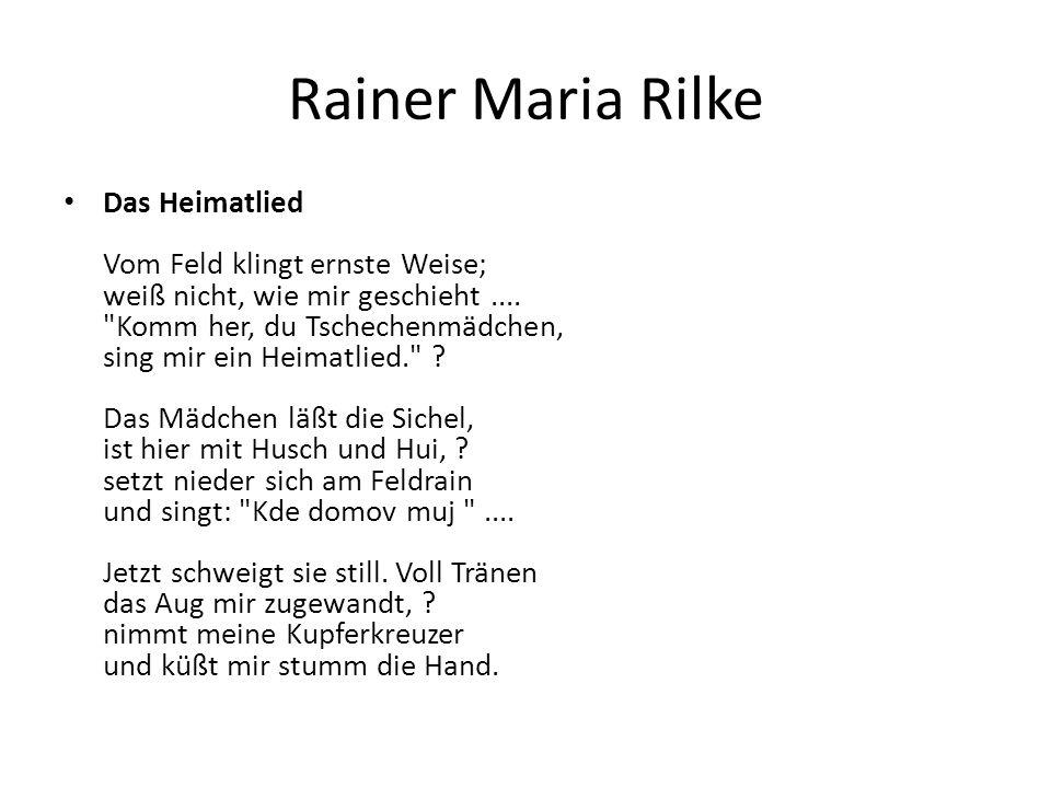 Rainer Maria Rilke Das Heimatlied Vom Feld klingt ernste Weise; weiß nicht, wie mir geschieht....