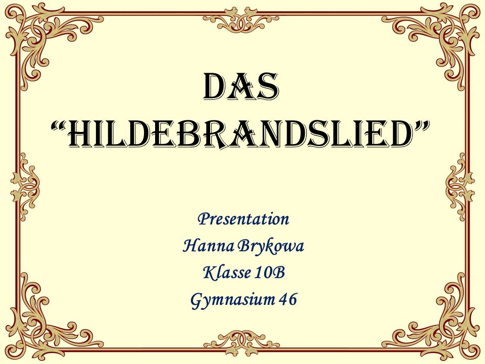 Das Hildebrandslied Presentation Hanna Brykowa Klasse 10B Gymnasium 46