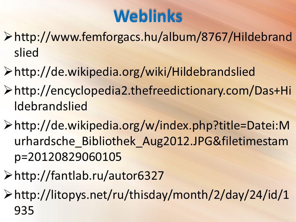 Weblinks  http://www.femforgacs.hu/album/8767/Hildebrand slied  http://de.wikipedia.org/wiki/Hildebrandslied  http://encyclopedia2.thefreedictionary.com/Das+Hi ldebrandslied  http://de.wikipedia.org/w/index.php title=Datei:M urhardsche_Bibliothek_Aug2012.JPG&filetimestam p=20120829060105  http://fantlab.ru/autor6327  http://litopys.net/ru/thisday/month/2/day/24/id/1 935