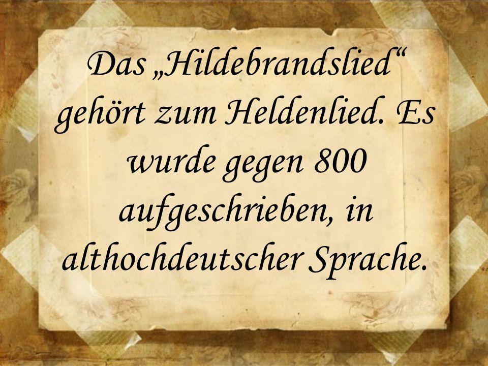 """Das """"Hildebrandslied"""" gehört zum Heldenlied. Es wurde gegen 800 aufgeschrieben, in althochdeutscher Sprache."""