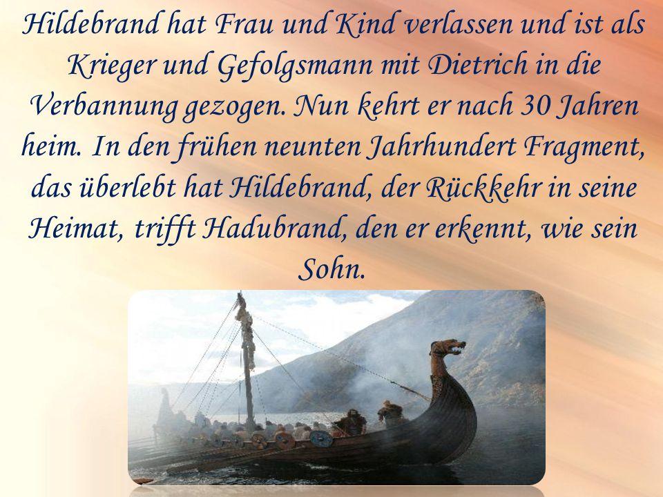 Hildebrand hat Frau und Kind verlassen und ist als Krieger und Gefolgsmann mit Dietrich in die Verbannung gezogen. Nun kehrt er nach 30 Jahren heim. I