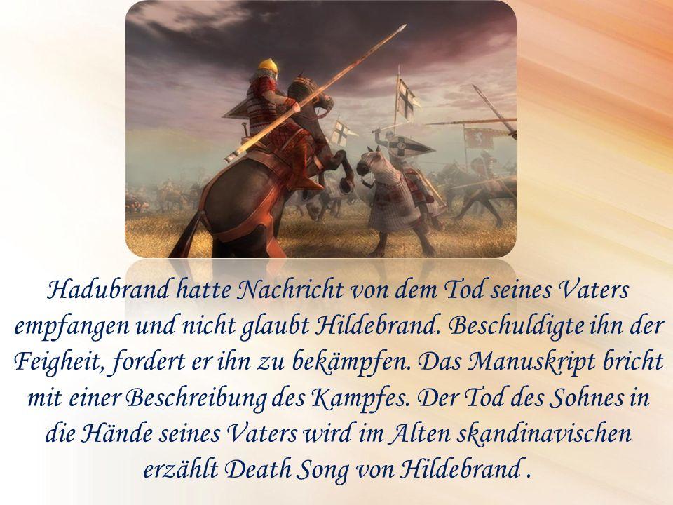 Hadubrand hatte Nachricht von dem Tod seines Vaters empfangen und nicht glaubt Hildebrand. Beschuldigte ihn der Feigheit, fordert er ihn zu bekämpfen.