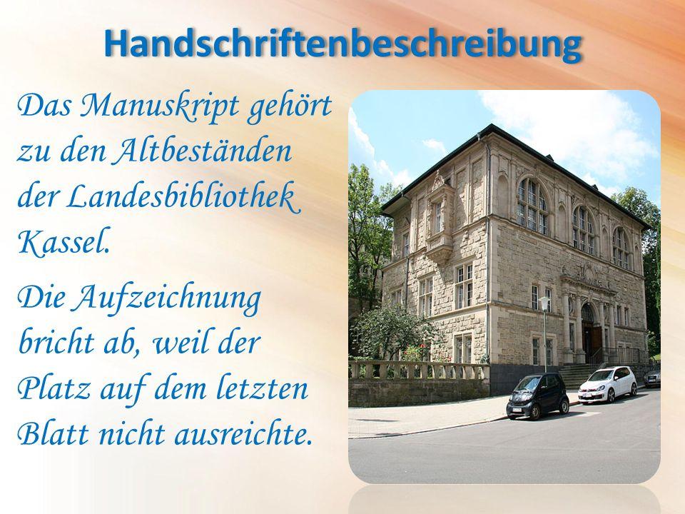 Handschriftenbeschreibung Das Manuskript gehört zu den Altbeständen der Landesbibliothek Kassel. Die Aufzeichnung bricht ab, weil der Platz auf dem le