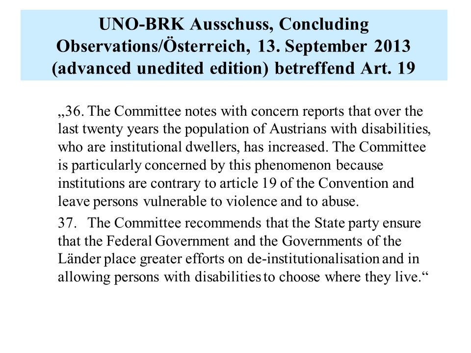 "UNO-BRK Ausschuss, Concluding Observations/Österreich, 13. September 2013 (advanced unedited edition) betreffend Art. 19 ""36.The Committee notes with"