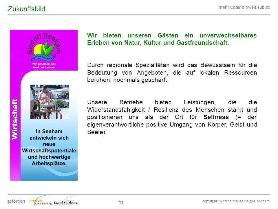 mehr unter biowelt.sub.cc gefördert copyright by franz mangelberger seeham 11 Wir bieten unseren Gästen ein unverwechselbares Erleben von Natur, Kultu