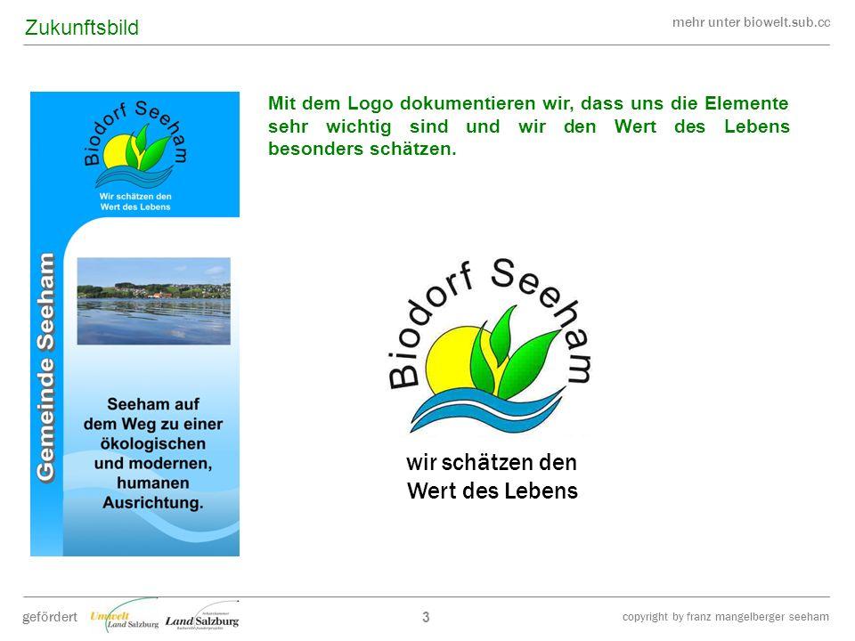 mehr unter biowelt.sub.cc gefördert copyright by franz mangelberger seeham wir schätzen den Wert des Lebens 3 Mit dem Logo dokumentieren wir, dass uns