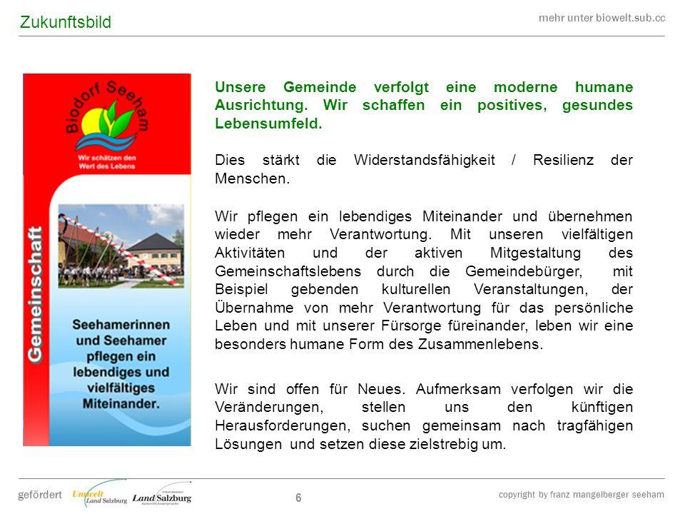 mehr unter biowelt.sub.cc gefördert copyright by franz mangelberger seeham 6 Unsere Gemeinde verfolgt eine moderne humane Ausrichtung. Wir schaffen ei