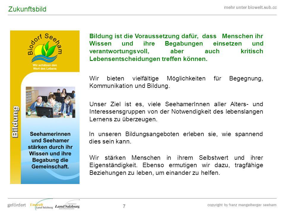 mehr unter biowelt.sub.cc gefördert copyright by franz mangelberger seeham 7 Unser Ziel ist es, viele SeehamerInnen aller Alters- und Interessensgrupp