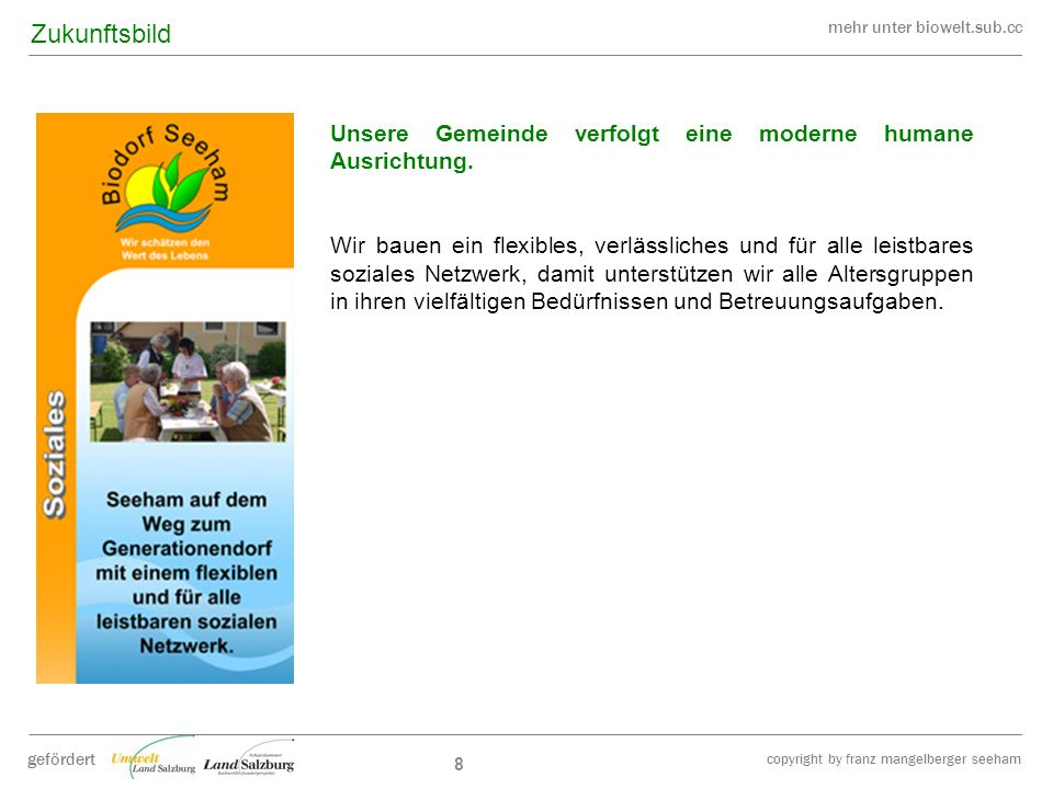 mehr unter biowelt.sub.cc gefördert copyright by franz mangelberger seeham 8 Unsere Gemeinde verfolgt eine moderne humane Ausrichtung. Wir bauen ein f