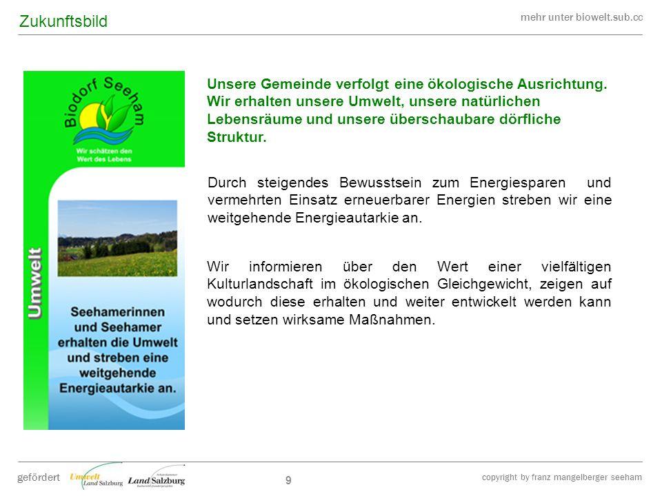 mehr unter biowelt.sub.cc gefördert copyright by franz mangelberger seeham 9 Wir informieren über den Wert einer vielfältigen Kulturlandschaft im ökol
