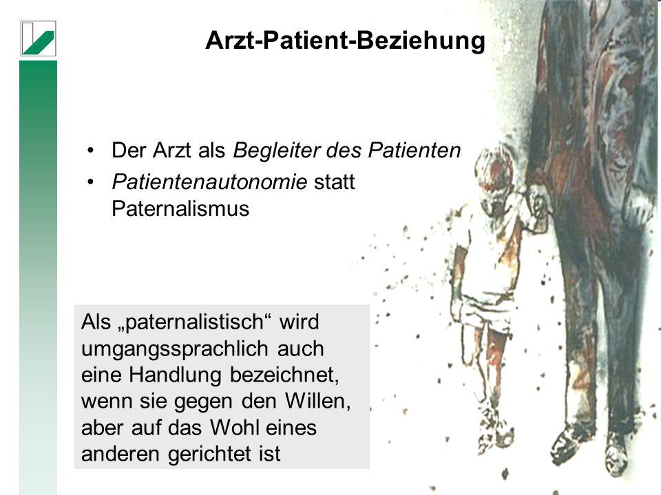 """Arzt-Patient-Beziehung Der Arzt als Begleiter des Patienten Patientenautonomie statt Paternalismus Als """"paternalistisch wird umgangssprachlich auch eine Handlung bezeichnet, wenn sie gegen den Willen, aber auf das Wohl eines anderen gerichtet ist"""