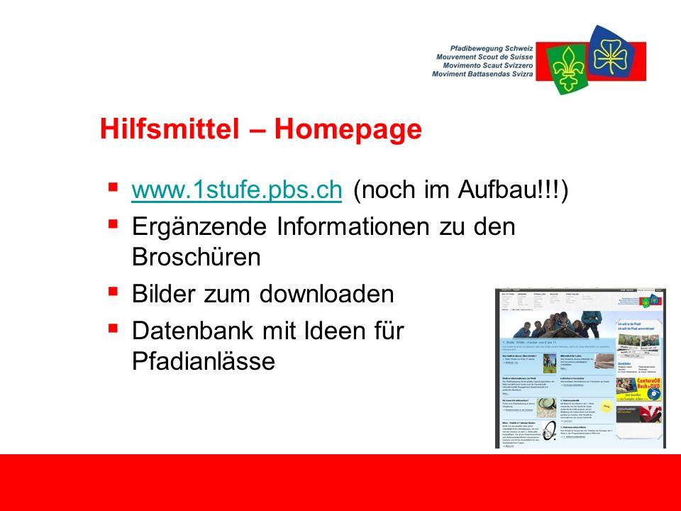 Hilfsmittel – Homepage  www.1stufe.pbs.ch (noch im Aufbau!!!) www.1stufe.pbs.ch  Ergänzende Informationen zu den Broschüren  Bilder zum downloaden  Datenbank mit Ideen für Pfadianlässe