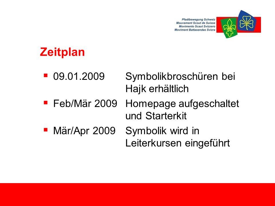 Zeitplan  09.01.2009Symbolikbroschüren bei Hajk erhältlich  Feb/Mär 2009Homepage aufgeschaltet und Starterkit  Mär/Apr 2009Symbolik wird in Leiterkursen eingeführt