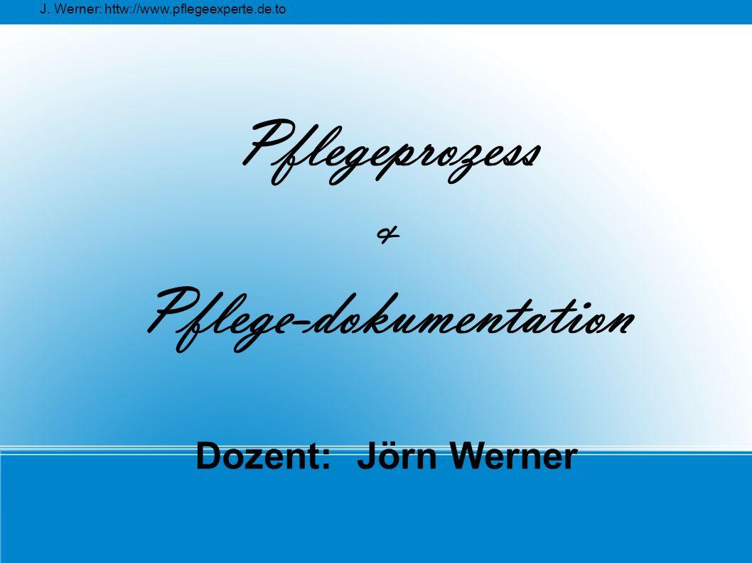 J. Werner: httw://www.pflegeexperte.de.to Pflegeprozess & Pflege-dokumentation Dozent:Jörn Werner