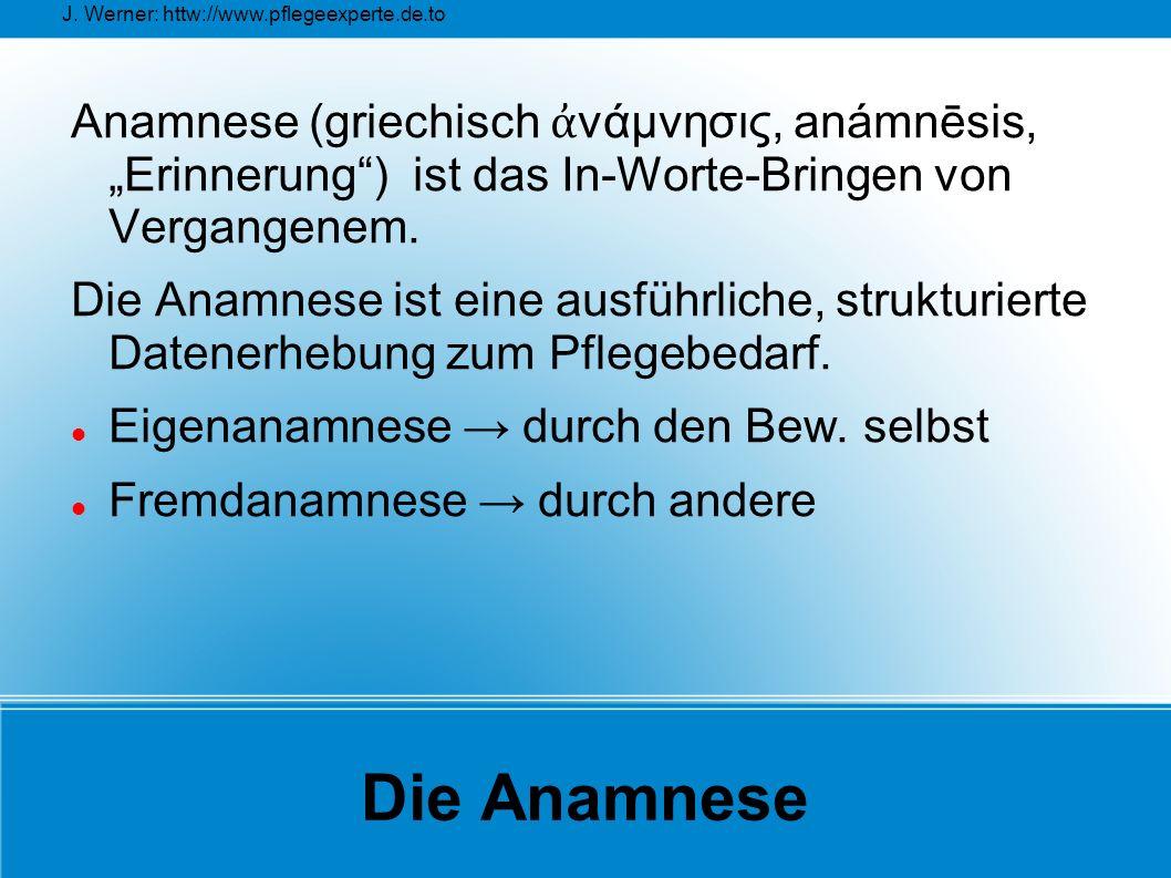 """J. Werner: httw://www.pflegeexperte.de.to Die Anamnese Anamnese (griechisch ἀ νάμνησις, anámnēsis, """"Erinnerung"""") ist das In-Worte-Bringen von Vergange"""