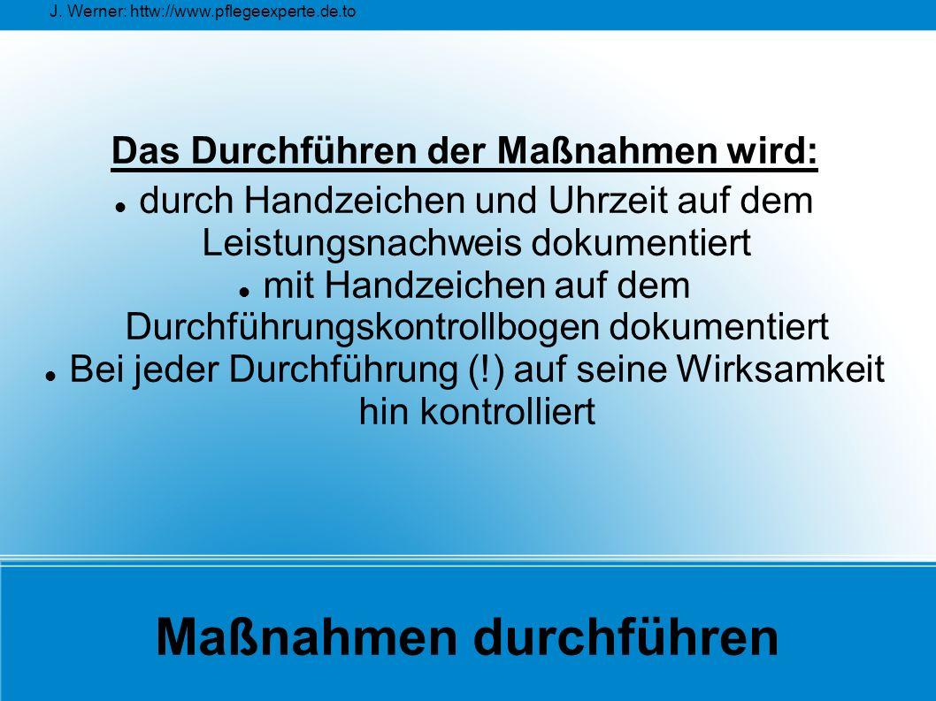 J. Werner: httw://www.pflegeexperte.de.to Maßnahmen durchführen Das Durchführen der Maßnahmen wird: durch Handzeichen und Uhrzeit auf dem Leistungsnac