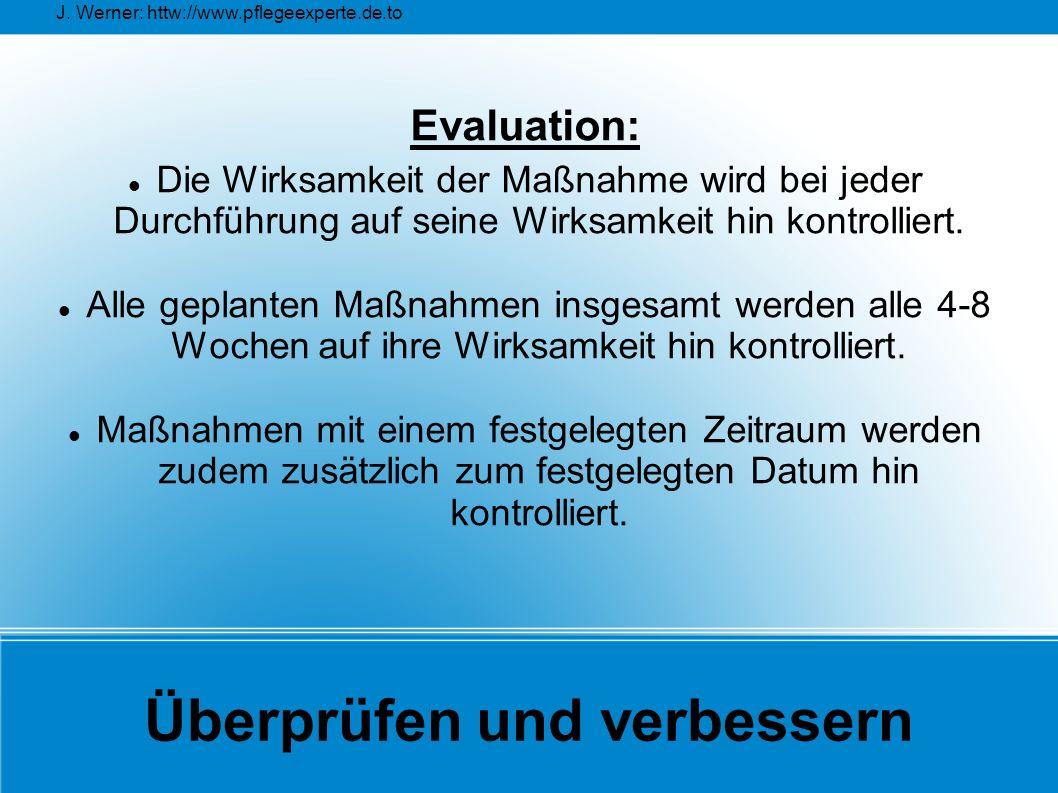 J. Werner: httw://www.pflegeexperte.de.to Überprüfen und verbessern Evaluation: Die Wirksamkeit der Maßnahme wird bei jeder Durchführung auf seine Wir