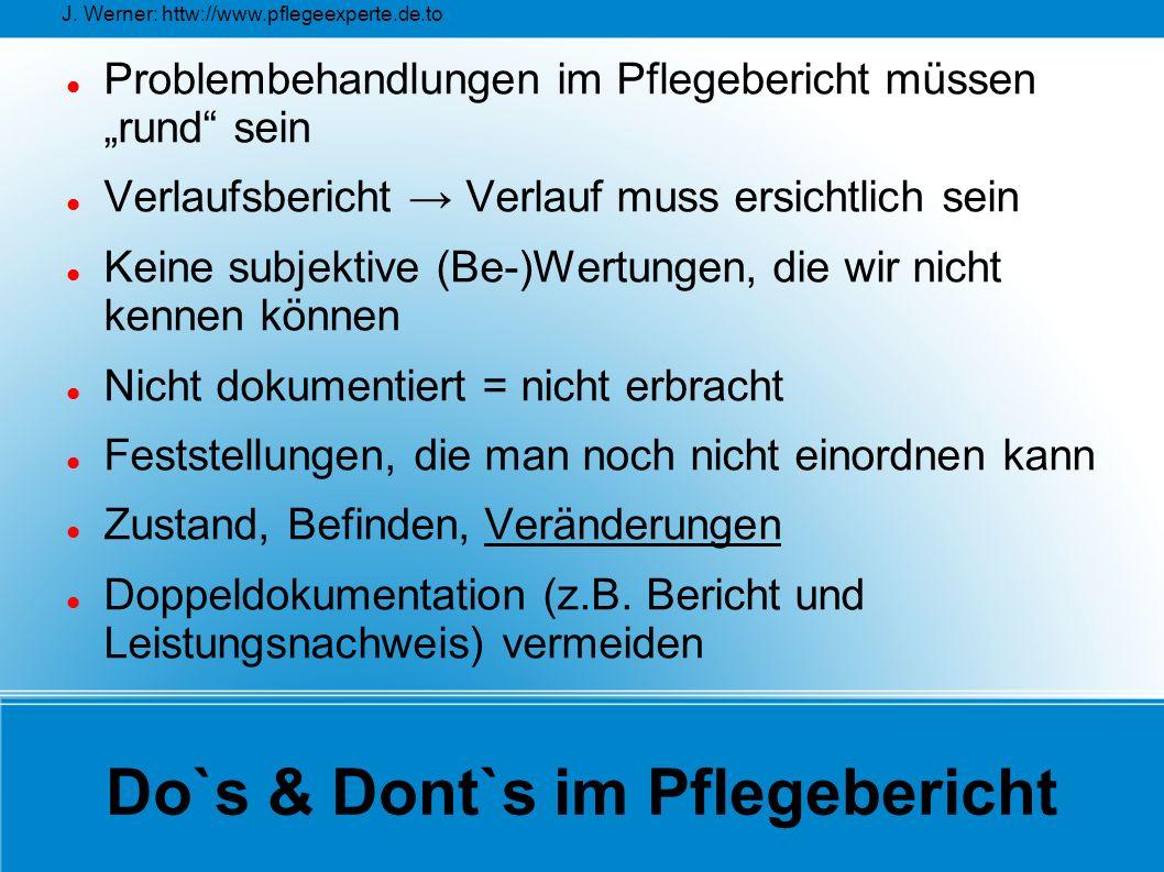 """J. Werner: httw://www.pflegeexperte.de.to Do`s & Dont`s im Pflegebericht Problembehandlungen im Pflegebericht müssen """"rund"""" sein Verlaufsbericht → Ver"""