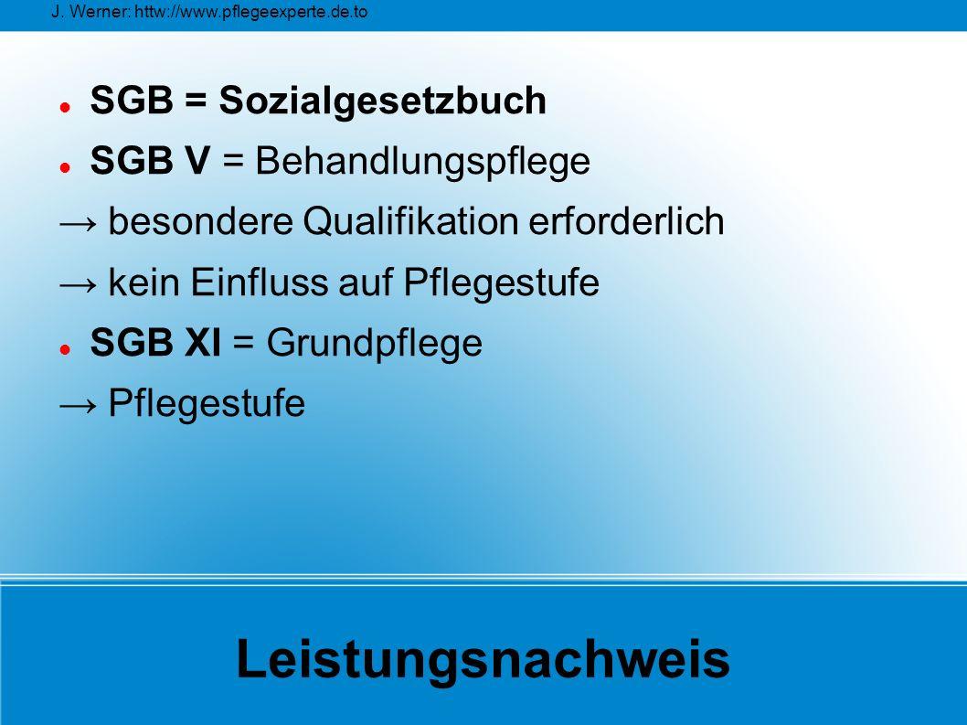 J. Werner: httw://www.pflegeexperte.de.to Leistungsnachweis SGB = Sozialgesetzbuch SGB V = Behandlungspflege → besondere Qualifikation erforderlich →