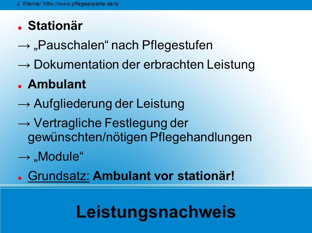 """J. Werner: httw://www.pflegeexperte.de.to Leistungsnachweis Stationär → """"Pauschalen"""" nach Pflegestufen → Dokumentation der erbrachten Leistung Ambulan"""
