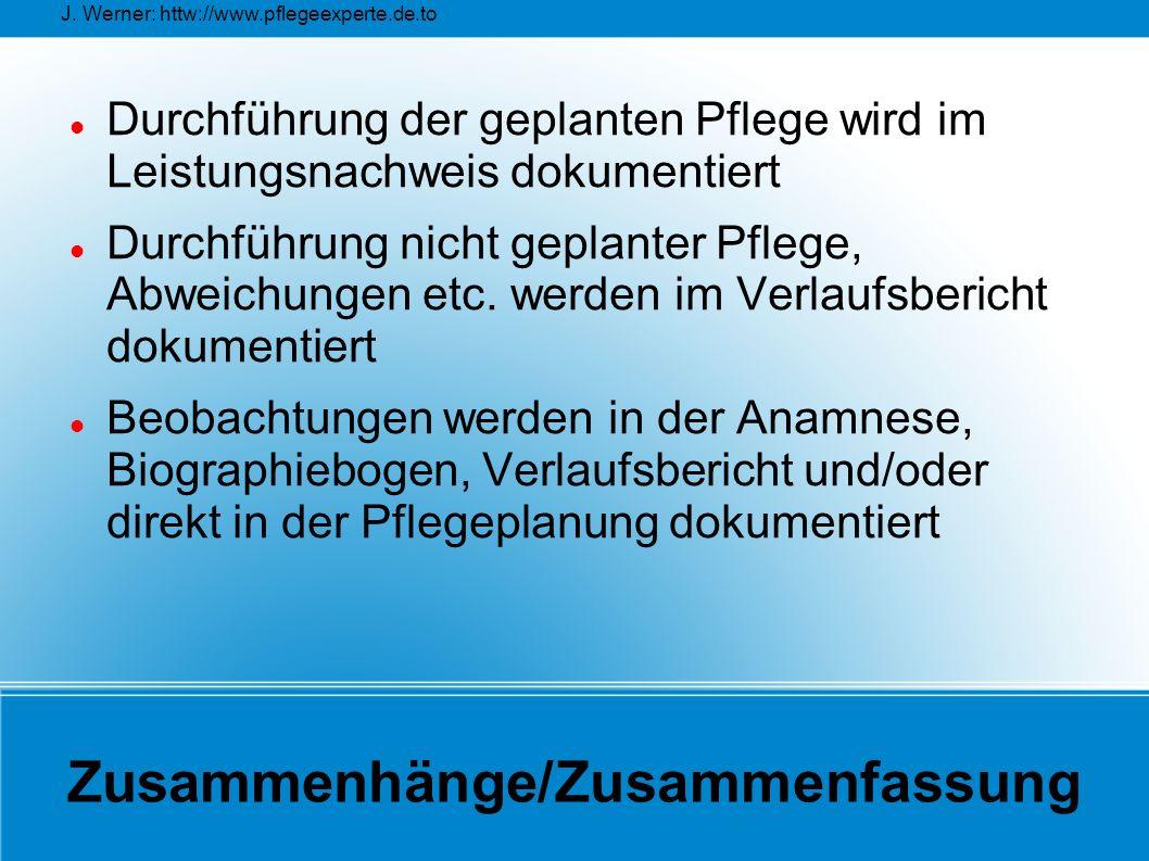 J. Werner: httw://www.pflegeexperte.de.to Zusammenhänge/Zusammenfassung Durchführung der geplanten Pflege wird im Leistungsnachweis dokumentiert Durch