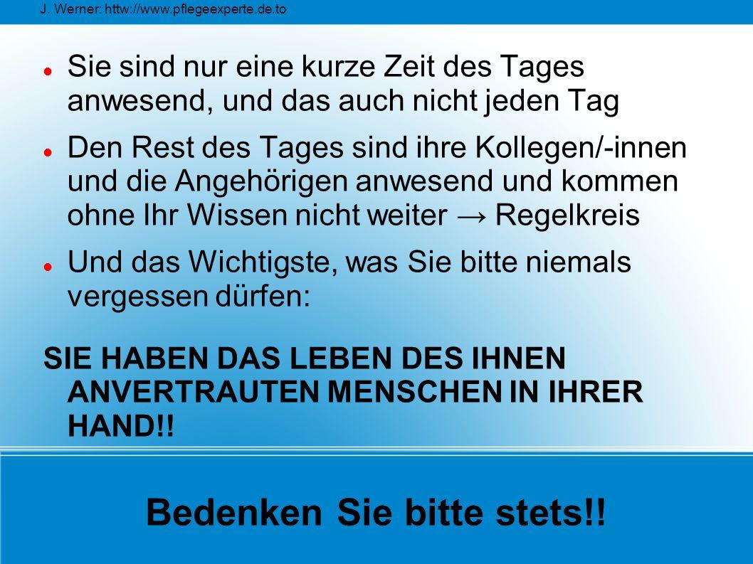 J. Werner: httw://www.pflegeexperte.de.to Bedenken Sie bitte stets!! Sie sind nur eine kurze Zeit des Tages anwesend, und das auch nicht jeden Tag Den