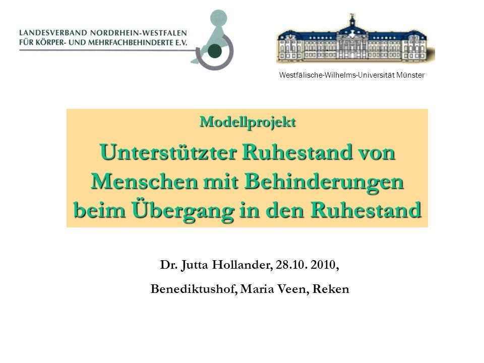 Modellprojekt Unterstützter Ruhestand von Menschen mit Behinderungen beim Übergang in den Ruhestand Westfälische-Wilhelms-Universität Münster Dr.