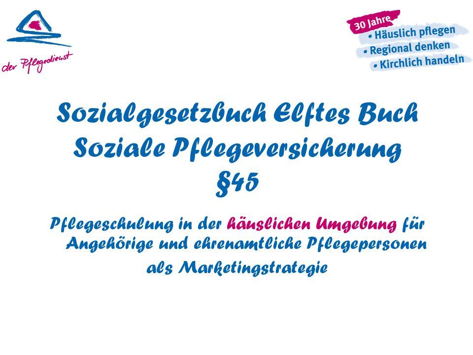 Sozialgesetzbuch Elftes Buch Soziale Pflegeversicherung §45 Pflegeschulung in der häuslichen Umgebung für Angehörige und ehrenamtliche Pflegepersonen als Marketingstrategie