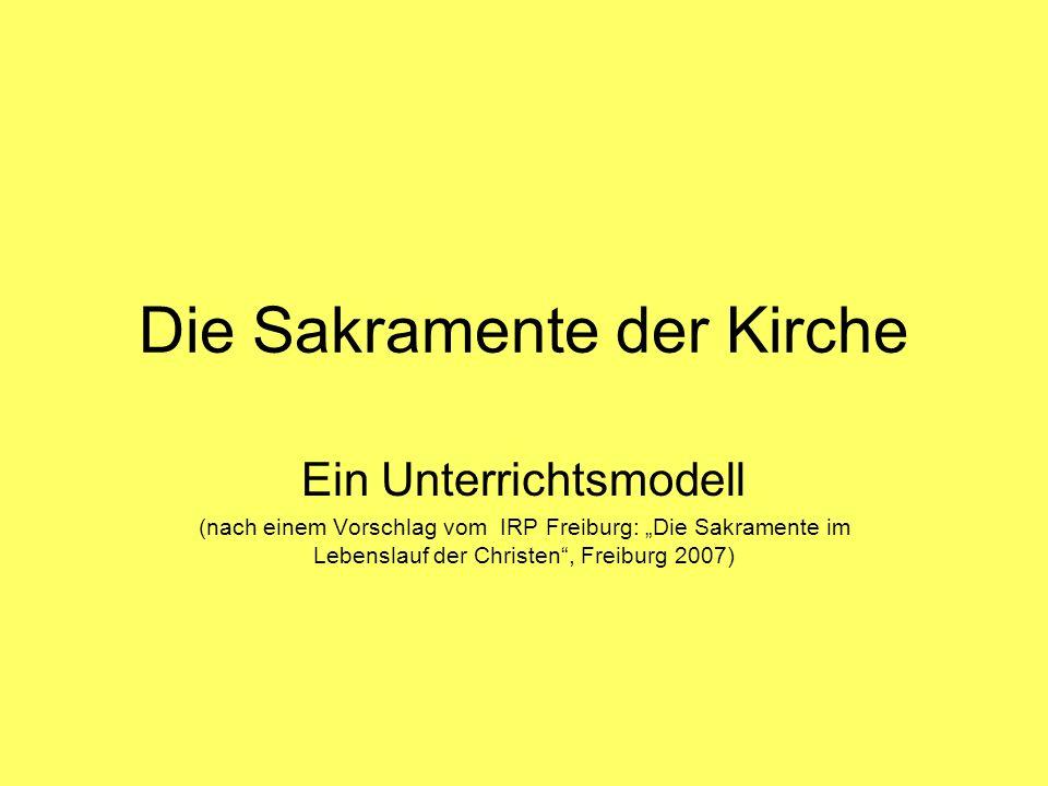 """Die Sakramente der Kirche Ein Unterrichtsmodell (nach einem Vorschlag vom IRP Freiburg: """"Die Sakramente im Lebenslauf der Christen"""", Freiburg 2007)"""