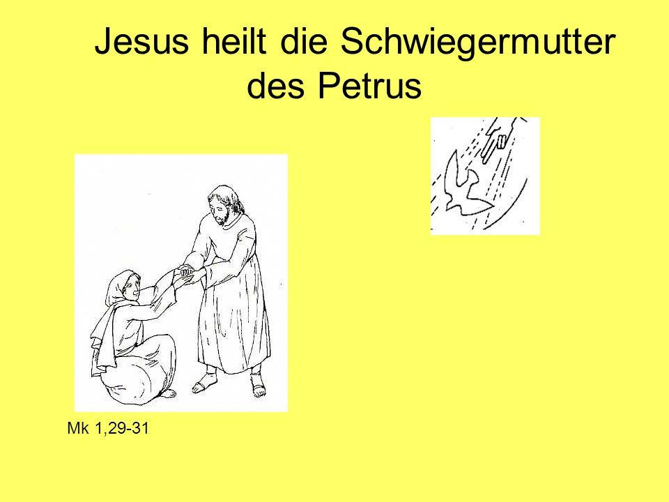 Jesus heilt die Schwiegermutter des Petrus Mk 1,29-31
