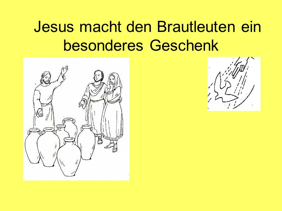 Jesus macht den Brautleuten ein besonderes Geschenk Joh 2,1-12