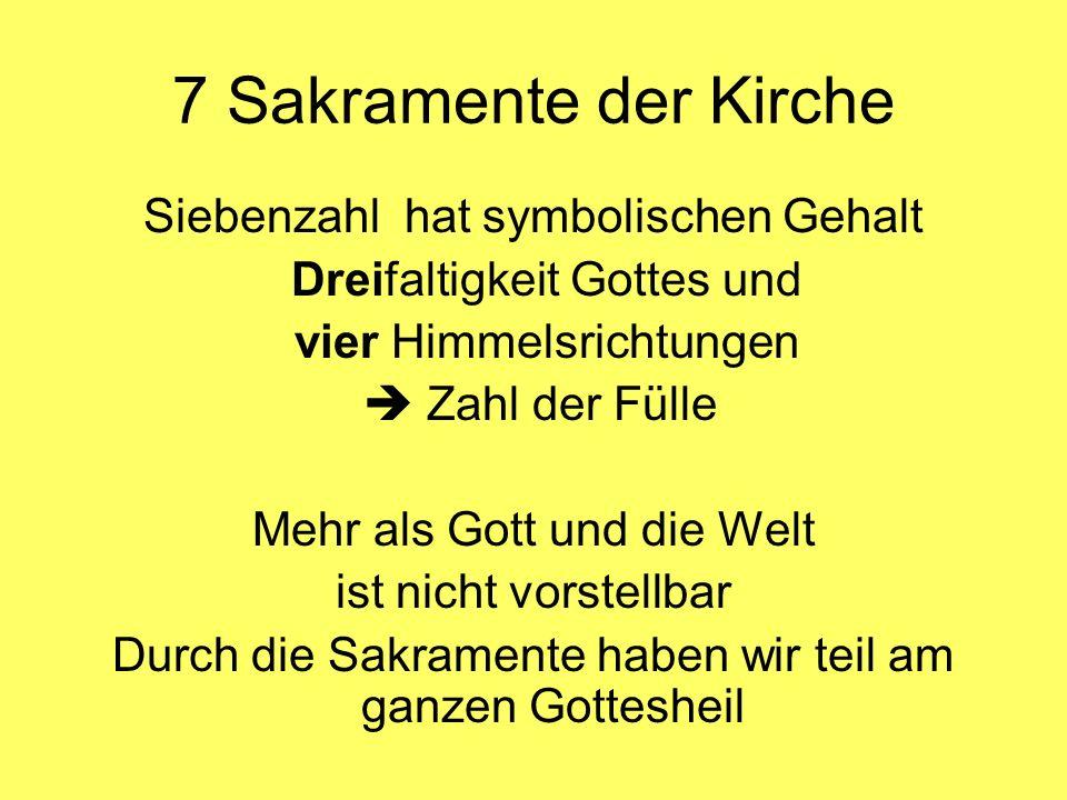 7 Sakramente der Kirche Siebenzahl hat symbolischen Gehalt Dreifaltigkeit Gottes und vier Himmelsrichtungen  Zahl der Fülle Mehr als Gott und die Wel