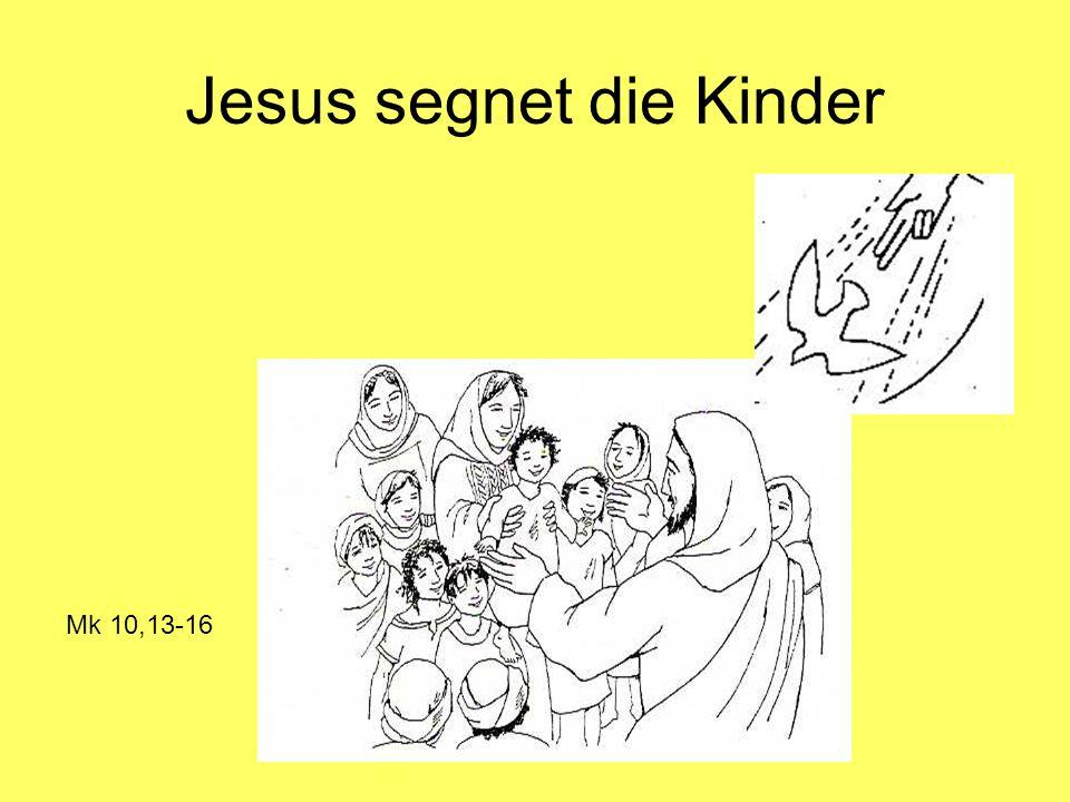 Jesus segnet die Kinder Mk 10,13-16