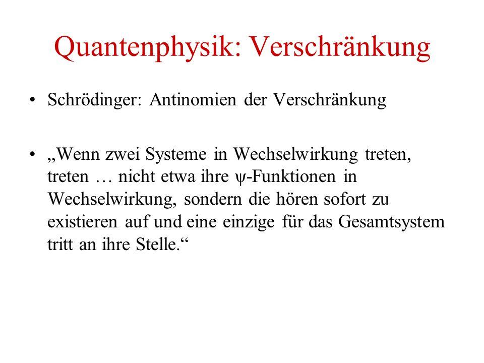 """Quantenphysik: Verschränkung Schrödinger: Antinomien der Verschränkung """"Wenn zwei Systeme in Wechselwirkung treten, treten … nicht etwa ihre ψ-Funktionen in Wechselwirkung, sondern die hören sofort zu existieren auf und eine einzige für das Gesamtsystem tritt an ihre Stelle."""