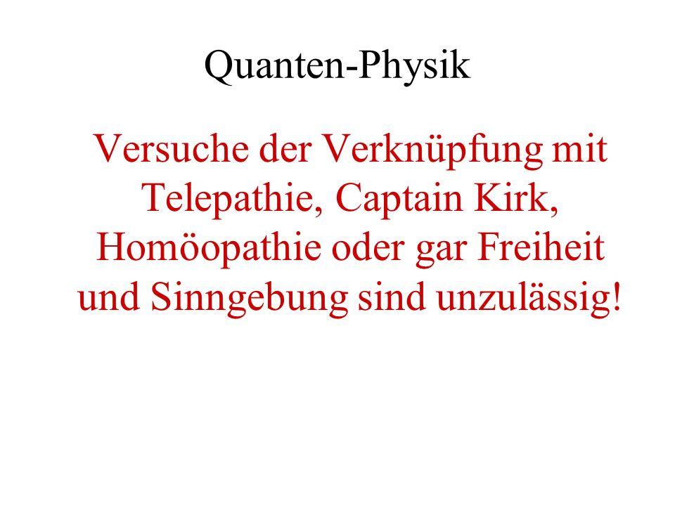 Quanten-Physik Versuche der Verknüpfung mit Telepathie, Captain Kirk, Homöopathie oder gar Freiheit und Sinngebung sind unzulässig!