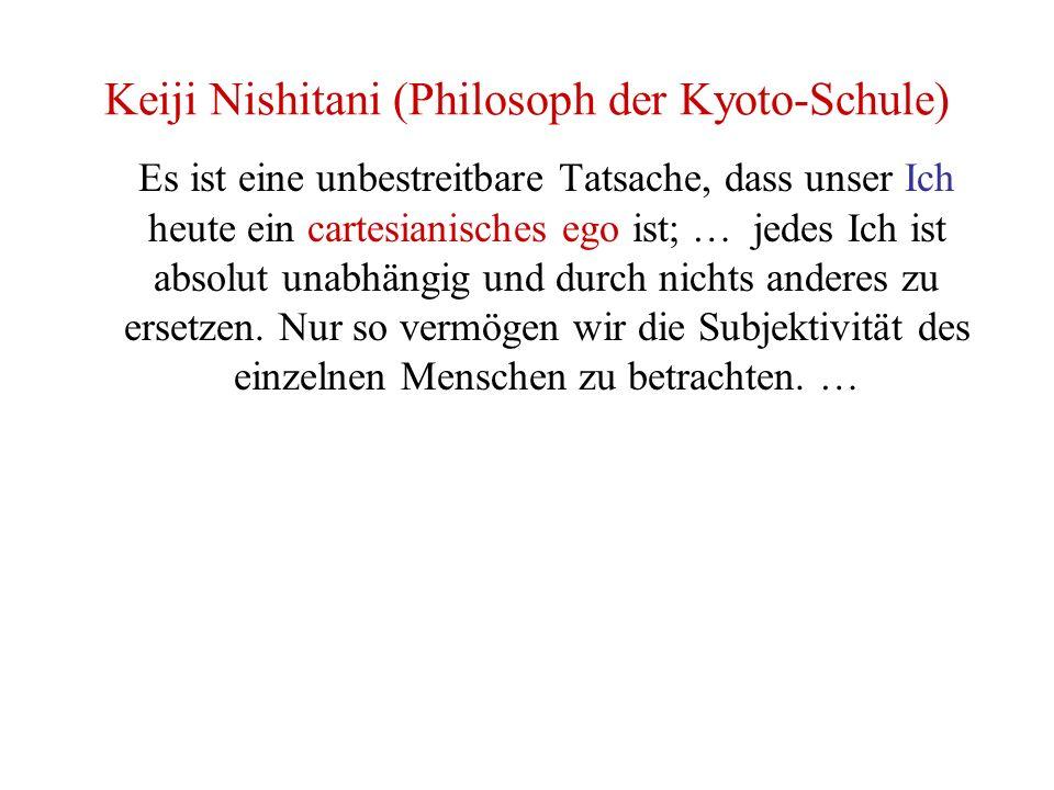 Keiji Nishitani (Philosoph der Kyoto-Schule) Es ist eine unbestreitbare Tatsache, dass unser Ich heute ein cartesianisches ego ist; … jedes Ich ist ab