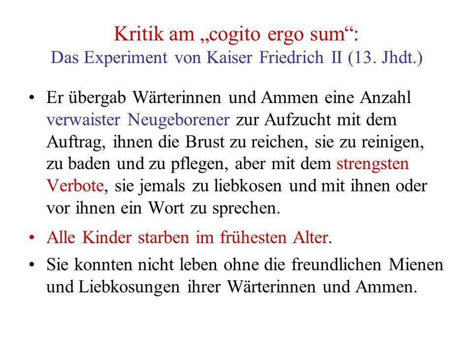 """Kritik am """"cogito ergo sum"""": Das Experiment von Kaiser Friedrich II (13. Jhdt.) Er übergab Wärterinnen und Ammen eine Anzahl verwaister Neugeborener z"""