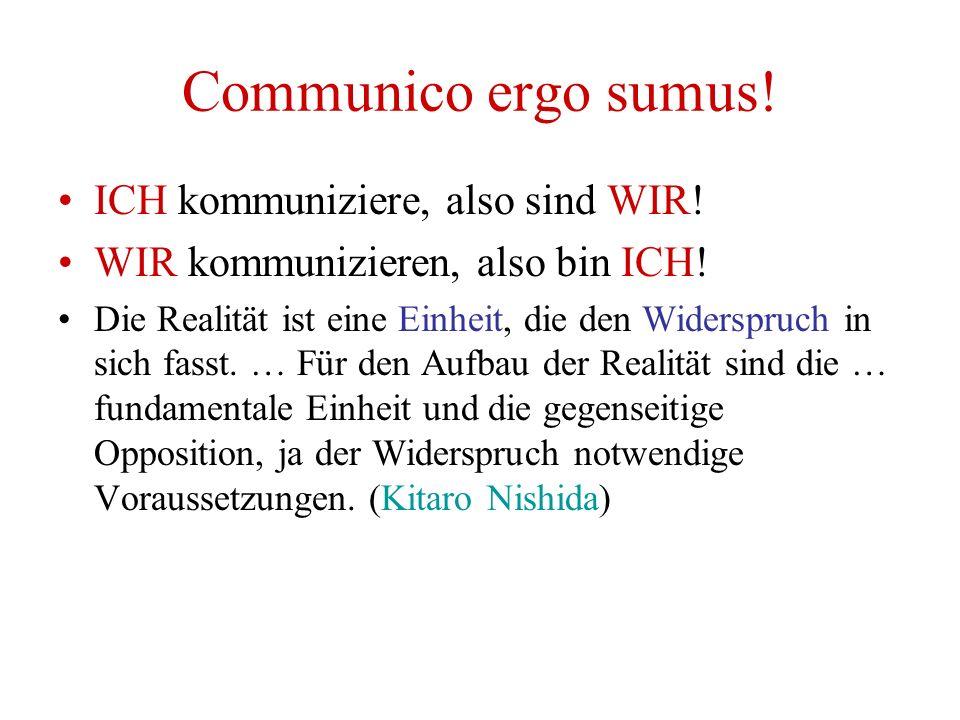 Communico ergo sumus. ICH kommuniziere, also sind WIR.