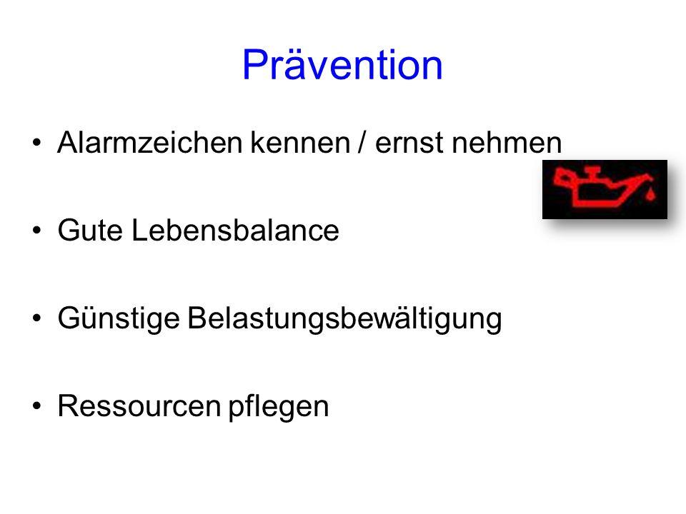 Prävention Alarmzeichen kennen / ernst nehmen Gute Lebensbalance Günstige Belastungsbewältigung Ressourcen pflegen