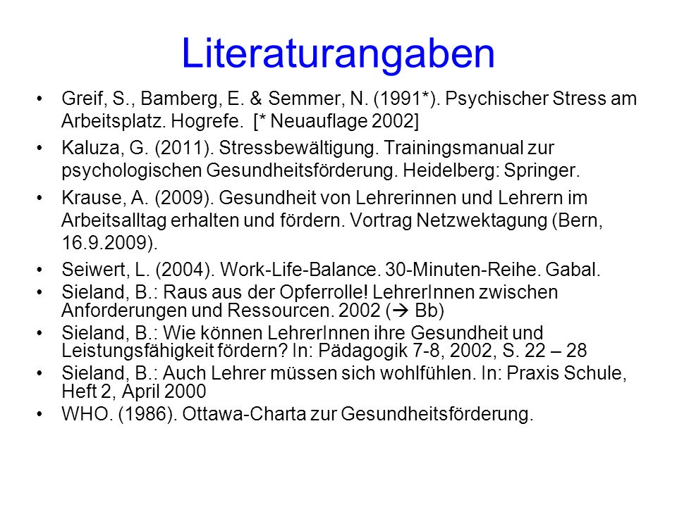 Literaturangaben Greif, S., Bamberg, E. & Semmer, N.
