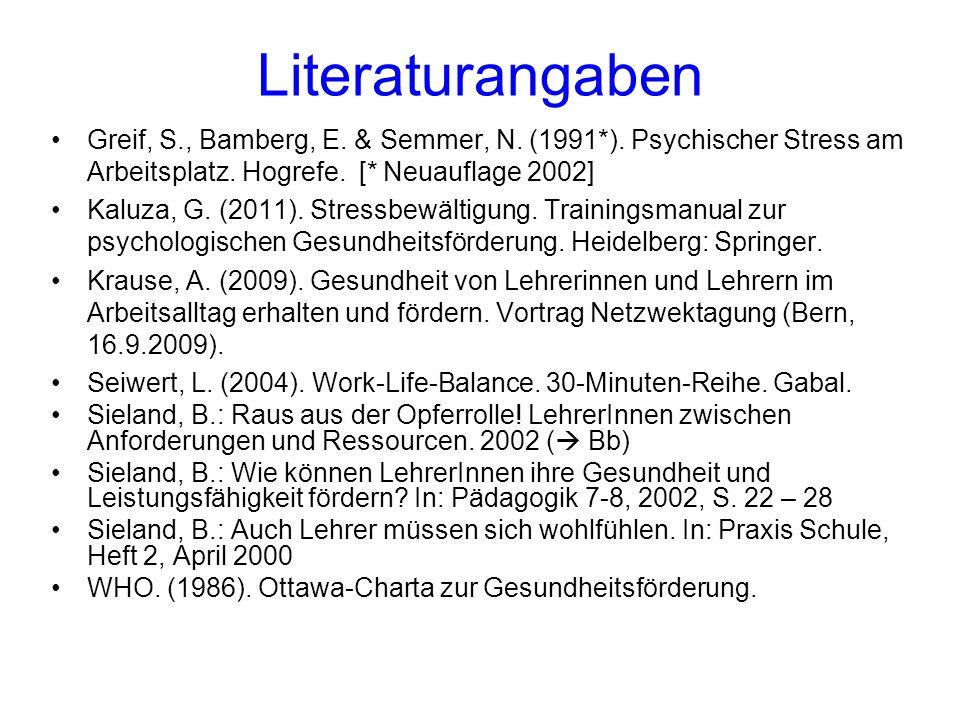 Literaturangaben Greif, S., Bamberg, E. & Semmer, N. (1991*). Psychischer Stress am Arbeitsplatz. Hogrefe. [* Neuauflage 2002] Kaluza, G. (2011). Stre