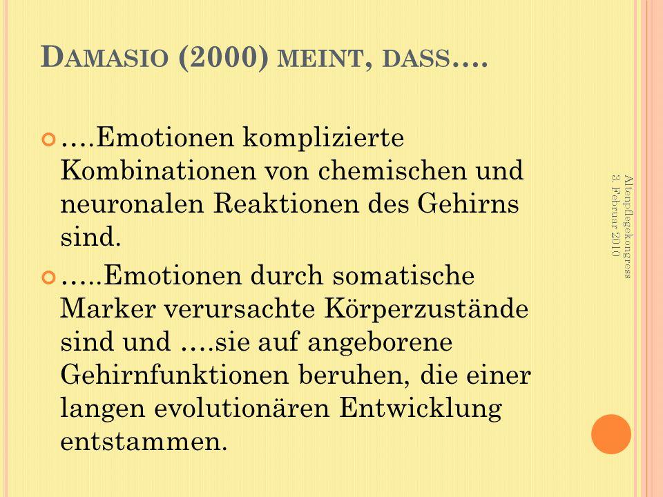 D AMASIO (2000) MEINT, DASS …. ….Emotionen komplizierte Kombinationen von chemischen und neuronalen Reaktionen des Gehirns sind. …..Emotionen durch so