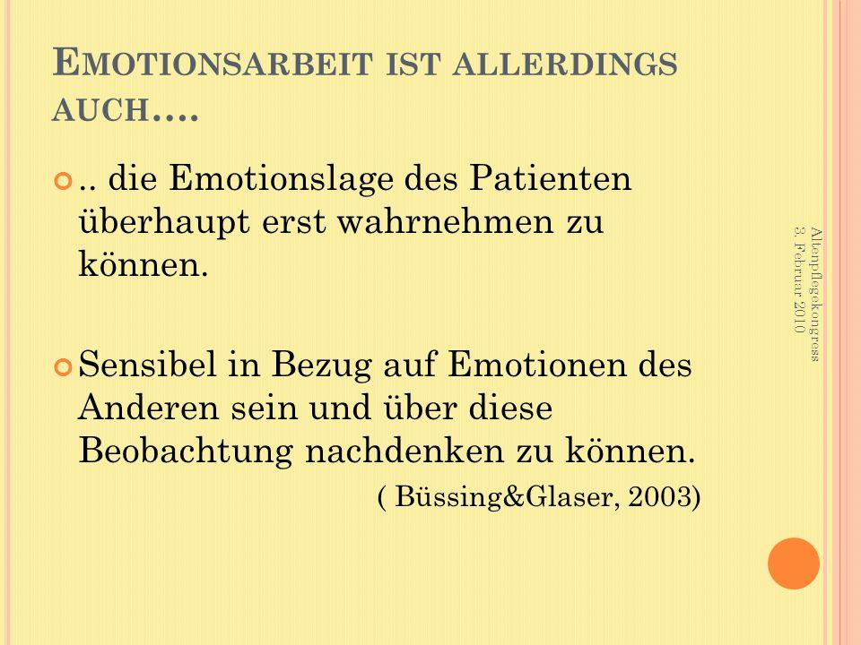 E MOTIONSARBEIT IST ALLERDINGS AUCH …... die Emotionslage des Patienten überhaupt erst wahrnehmen zu können. Sensibel in Bezug auf Emotionen des Ander