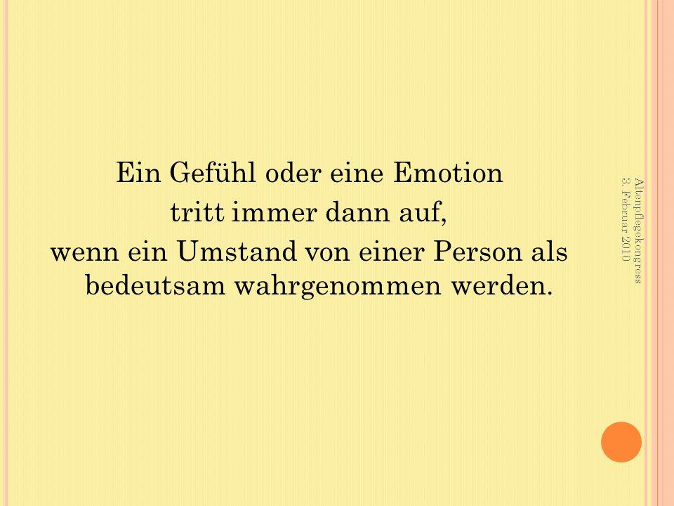 Ein Gefühl oder eine Emotion tritt immer dann auf, wenn ein Umstand von einer Person als bedeutsam wahrgenommen werden. Altenpflegekongress 3. Februar