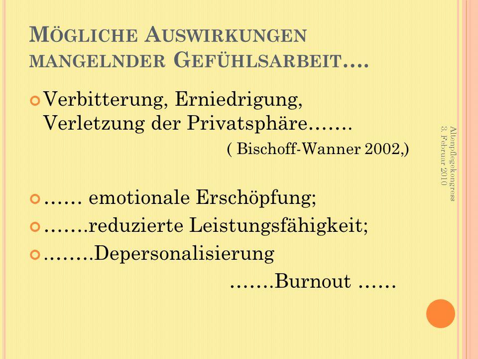 M ÖGLICHE A USWIRKUNGEN MANGELNDER G EFÜHLSARBEIT …. Verbitterung, Erniedrigung, Verletzung der Privatsphäre……. ( Bischoff-Wanner 2002,) …… emotionale