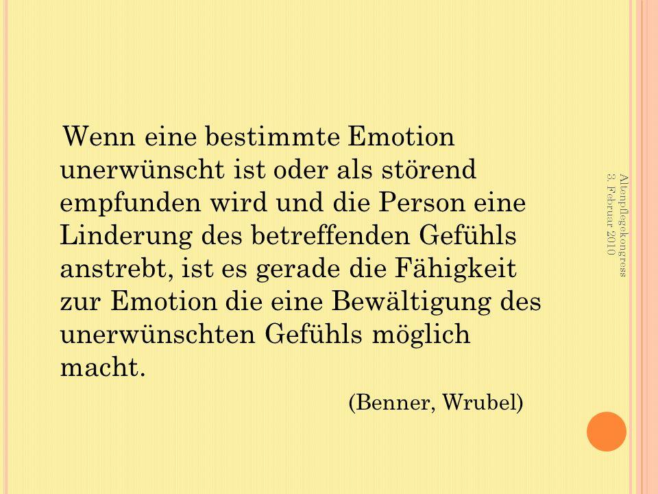 Wenn eine bestimmte Emotion unerwünscht ist oder als störend empfunden wird und die Person eine Linderung des betreffenden Gefühls anstrebt, ist es gerade die Fähigkeit zur Emotion die eine Bewältigung des unerwünschten Gefühls möglich macht.